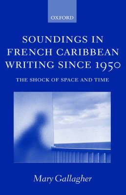 Soundings in French Caribbean Writing Since 1950: The Shock of Space and Time