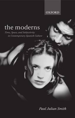 The Moderns: Time, Space and Subjectivity in Contemporary Spanish Culture