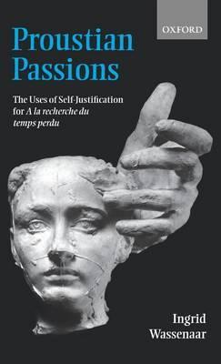 Proustian Passions: The Uses of Self-Justification for A la recherche du temps perdu
