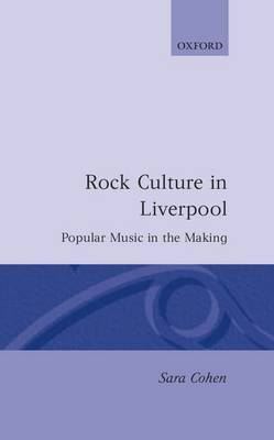 Rock Culture in Liverpool: Popular Music in the Making