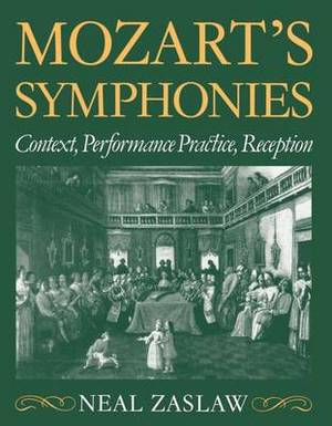 Mozart's Symphonies: Context, Performance Practice, Reception