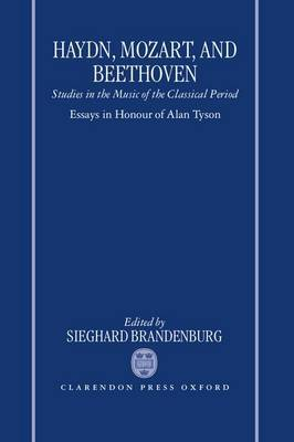 Haydn, Mozart, and Beethoven: Studies in the Music of the Classical Period. Essays in Honour of Alan Tyson