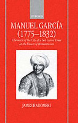 Manuel Garcia, 1775-1832: Chronicle of the Life of a Bel Canto Tenor at the Dawn of Romanticism