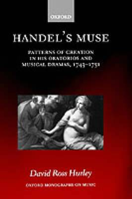 Handel's Muse: Patterns of Creation in His Oratorios and Musical Dramas, 1743-1751