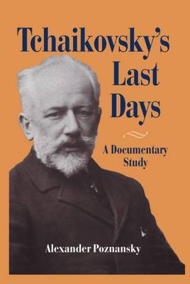 Tchaikovsky's Last Days: A Documentary Study