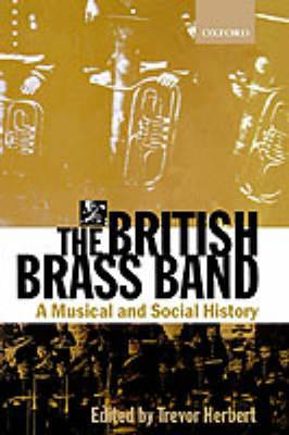 The British Brass Band: A Musical and Social History