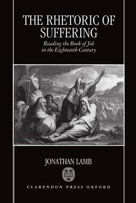 The Rhetoric of Suffering: Reading the Book of Job in the Eighteenth Century
