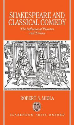 Shakespeare and Classical Comedy: The Influence of Plautus and Terence