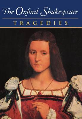 The Oxford Shakespeare: Volume III: Tragedies