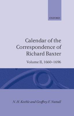 Calendar of the Correspondence of Richard Baxter: Volume II: Calendar of the Correspondence of Richard Baxter: Volume II: 1660-1696 1660-1696