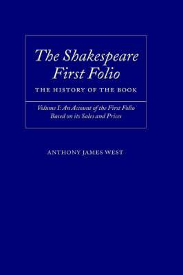 The Shakespeare First Folio: The History of the Book: Volume I: Account of the First Folio Based on its Sales and Prices, 1623-2000