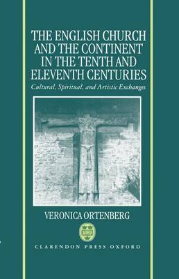 The English Church and the Continent in the Tenth and Eleventh Centuries: Cultural, Spiritual and Artistic Exchanges