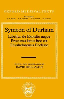 Libellus de Exordio atque Procursu istius, hoc est Dunhelmensis, Ecclesie: Tract on the Origins and Progress of this the Church of Durham