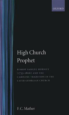 High Church Prophet: Bishop Samuel Horsley (1733-1806) and the Caroline Tradition in the Later Georgian Church
