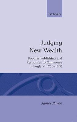 Judging New Wealth: Popular Publishing and Responses to Commerce in England, 1750-1800