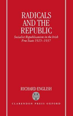 Radicals and the Republic: Socialist Republicanism in the Irish Free State 1925-1937
