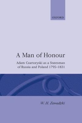 A Man of Honour: Adam Czartoryski as a Statesman of Russia and Poland 1795-1831