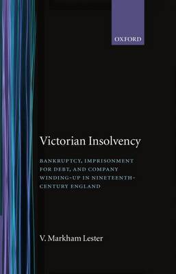 Victorian Insolvency: Bankruptcy, Imprisonment for Debt and Company Winding-up in Nineteenth-century England