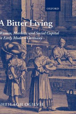 A Bitter Living: Women, Markets, and Social Capital in Early Modern Germany
