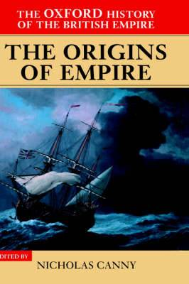 The The Oxford History of the British Empire: The Oxford History of the British Empire: Volume I: The Origins of Empire The Origins of Empire