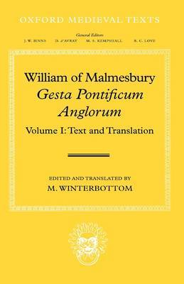 William of Malmesbury: Gesta Pontificum Anglorum, The History of the English Bishops: Volume I: Text and Translation