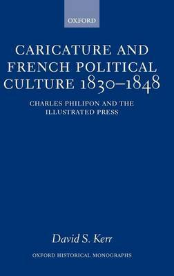 Caricature and French Political Culture, 1830-1848: Charles Philipon and the Illustrated Press