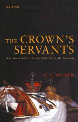 The Crown's Servants: Government and the Civil Service Under Charles II, 1660-1685