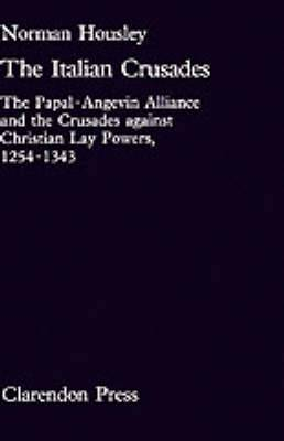 The Italian Crusades: The Papal-Angevin Alliance and the Crusades against Christian Lay Powers, 1254-1343