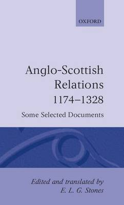 Anglo-Scottish Relations, 1174-1328: Some Selected Documents
