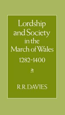 Lordship and Society in the March of Wales, 1282-1400
