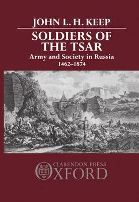 Soldiers of the Tsar: Army and Society in Russia, 1462-1874