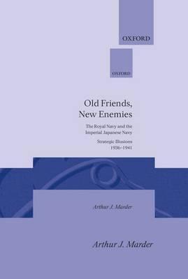 Old Friends, New Enemies: Volume 1: Strategic Illusions, 1936-1941