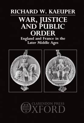 War, Justice and Public Order: England and France in the Later Middle Ages