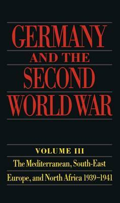 Germany and the Second World War: Volume 3: The Mediterranean, South-East Europe, and North Africa 1939-1941