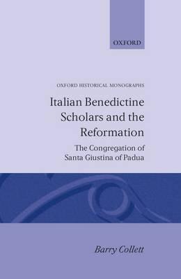 Italian Benedictine Scholars and the Reformation: The Congregation of Santa Giustina of Padua