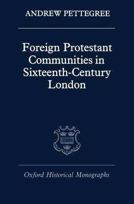 Foreign Protestant Communities in Sixteenth-Century London