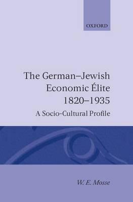 The German-Jewish Economic Elite, 1820-1935: A Socio-cultural Profile