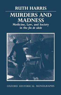 Murders and Madness: Medicine, Law, and Society in the Fin De Siecle