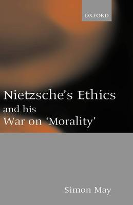 Nietzsche's Ethics and His War on Morality