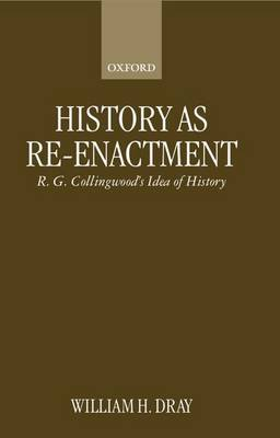 History as Re-Enactment: R.G.Collingwood's  Idea of History