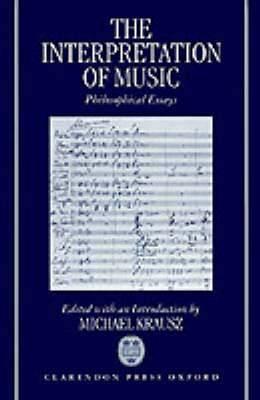 The Interpretation of Music: Philosophical Essays
