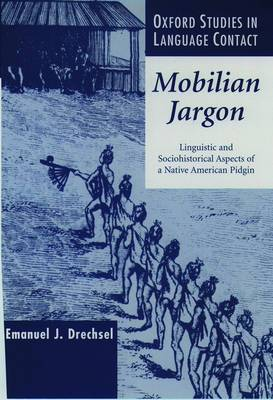 Mobilian Jargon: Linguistic and Sociohistorical Aspects of a Native American Pidgin