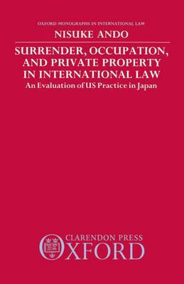Surrender, Occupation and Private Property in International Law: An Evaluation of U.S.Practice in Japan
