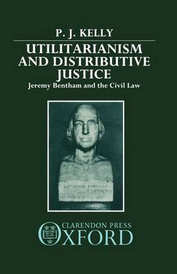 Utilitarianism and Distributive Justice: Jeremy Bentham and the Civil Law