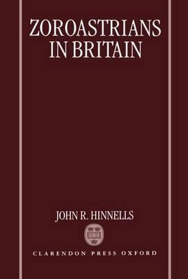 Zoroastrians in Britain: The Ratanbai Katrak Lectures - University of Oxford 1985