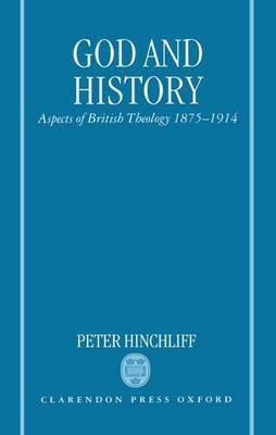 God and History: Aspects of British Theology, 1875-1914