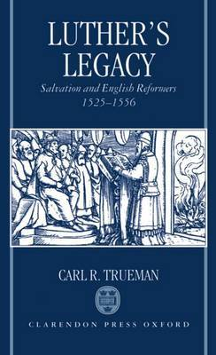 Luther's Legacy: Salvation and English Reformers, 1525-1556