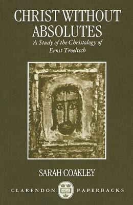 Christ without Absolutes: A Study of the Christology of Ernst Troeltsch