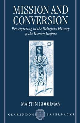 Mission and Conversion: Proselytizing in the Religious History of the Roman Empire