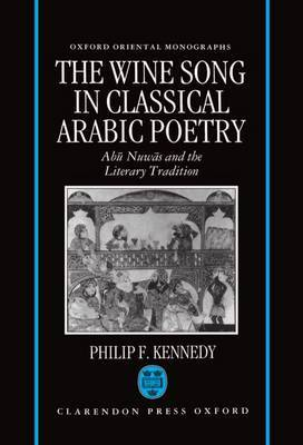 The Wine Song in Classical Arabic Poetry: Abu Nuwas and the Literary Tradition
